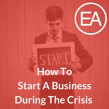 How To Start A Business During The Crisis